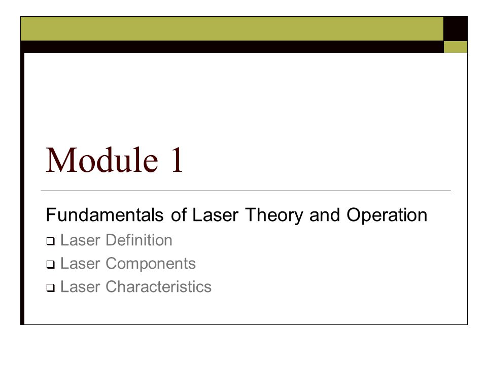 Fundamentals of Laser Theory and Operation  Laser Definition  Laser Components  Laser Characteristics Module 1