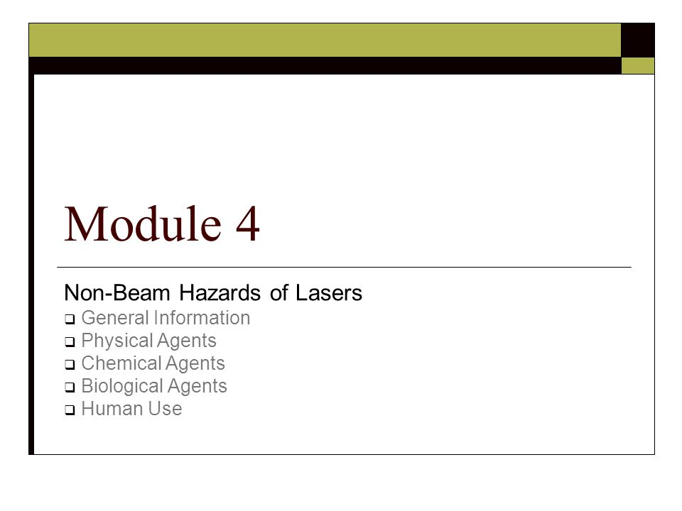 Non-Beam Hazards of Lasers  General Information  Physical Agents  Chemical Agents  Biological Agents  Human Use Module 4