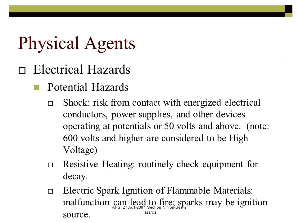 ANSI Z136.1-2007 Section 7: Non-Beam Hazards  Electrical Hazards Potential Hazards  Shock: risk from contact with energized electrical conductors, power supplies, and other devices operating at potentials or 50 volts and above.