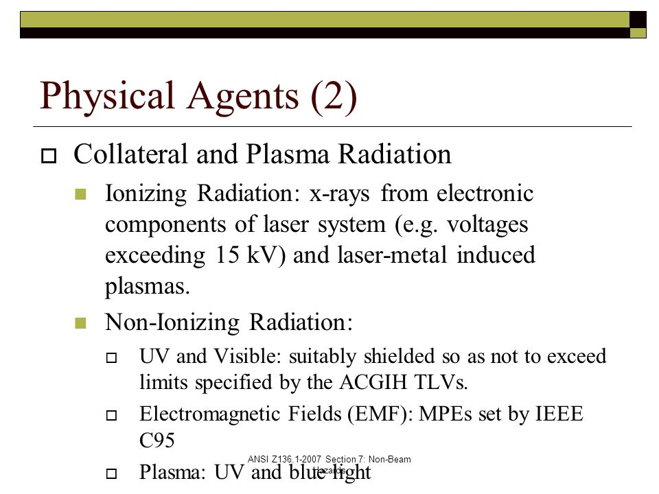 ANSI Z136.1-2007 Section 7: Non-Beam Hazards  Collateral and Plasma Radiation Ionizing Radiation: x-rays from electronic components of laser system (e.g.