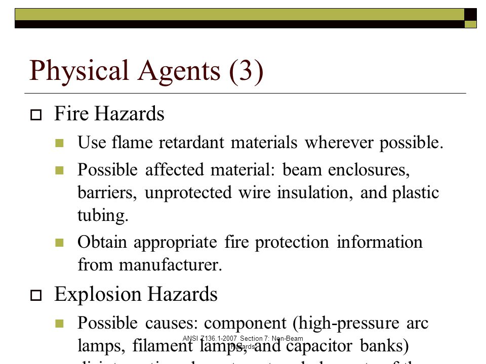 ANSI Z136.1-2007 Section 7: Non-Beam Hazards  Fire Hazards Use flame retardant materials wherever possible.