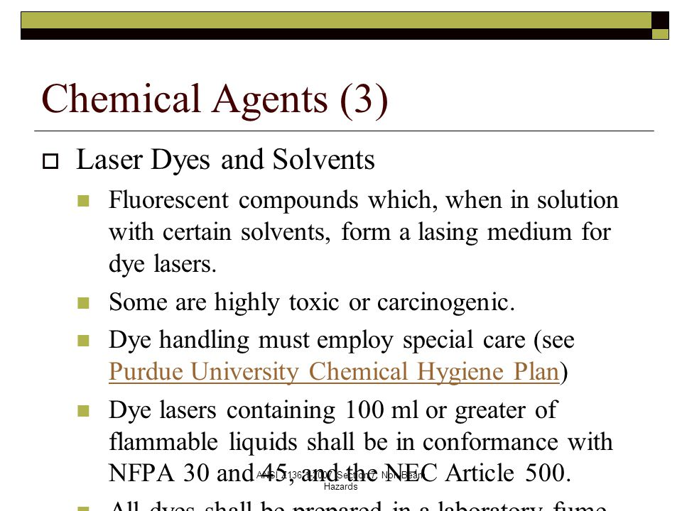 ANSI Z136.1-2007 Section 7: Non-Beam Hazards  Laser Dyes and Solvents Fluorescent compounds which, when in solution with certain solvents, form a lasing medium for dye lasers.