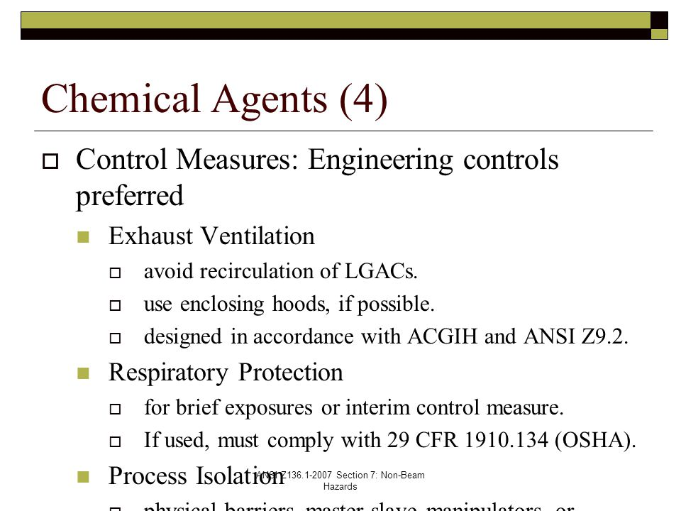 ANSI Z136.1-2007 Section 7: Non-Beam Hazards  Control Measures: Engineering controls preferred Exhaust Ventilation  avoid recirculation of LGACs.