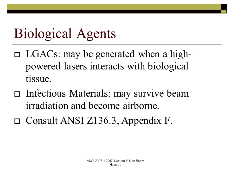 ANSI Z136.1-2007 Section 7: Non-Beam Hazards  LGACs: may be generated when a high- powered lasers interacts with biological tissue.