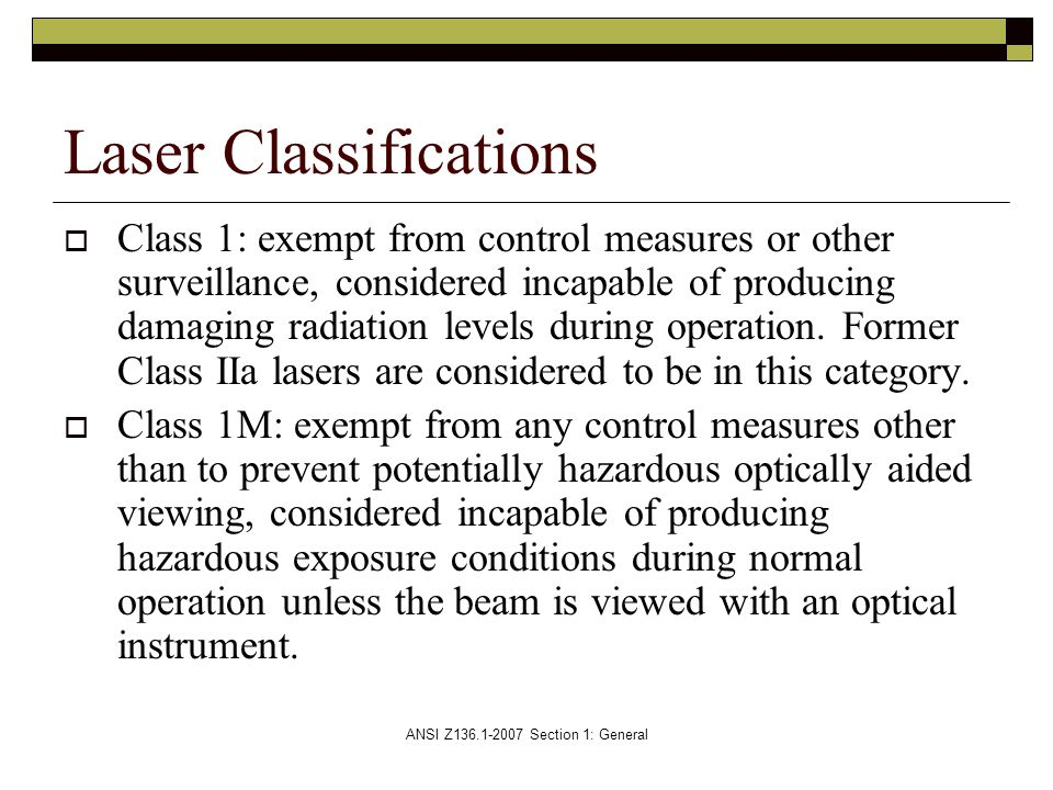 ANSI Z136.1-2007 Section 1: General  Class 1: exempt from control measures or other surveillance, considered incapable of producing damaging radiation levels during operation.