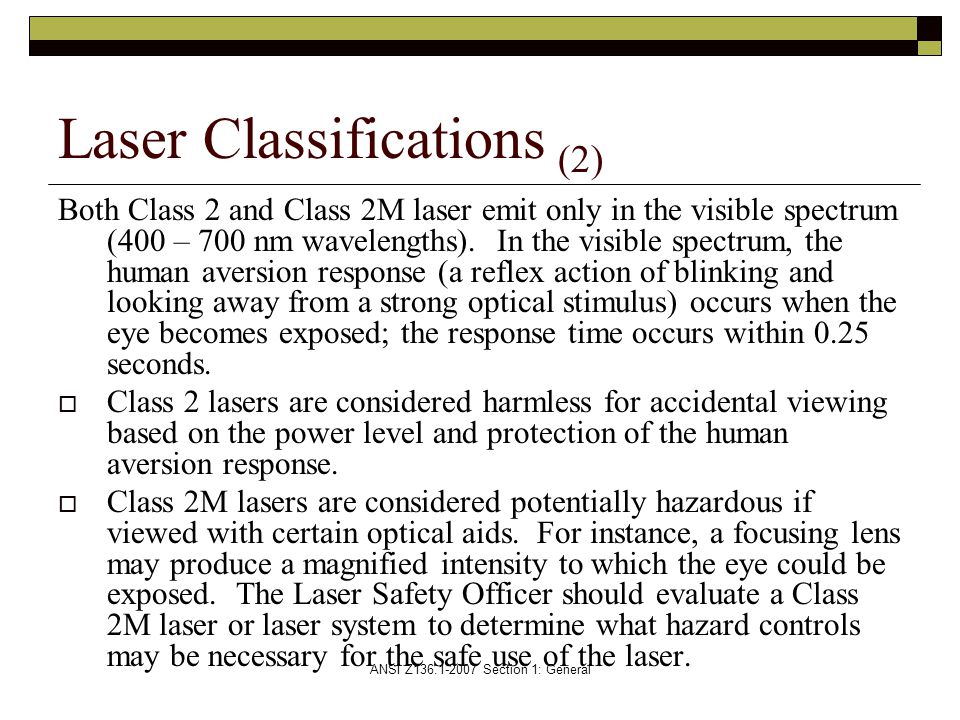ANSI Z136.1-2007 Section 1: General Both Class 2 and Class 2M laser emit only in the visible spectrum (400 – 700 nm wavelengths).