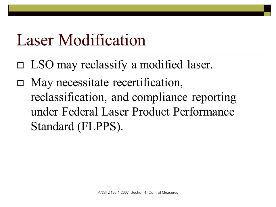 ANSI Z136.1-2007 Section 4: Control Measures  LSO may reclassify a modified laser.
