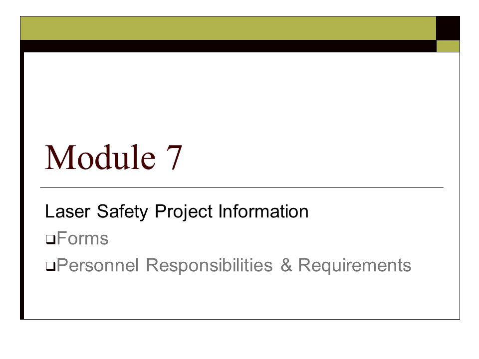 Laser Safety Project Information  Forms  Personnel Responsibilities & Requirements Module 7