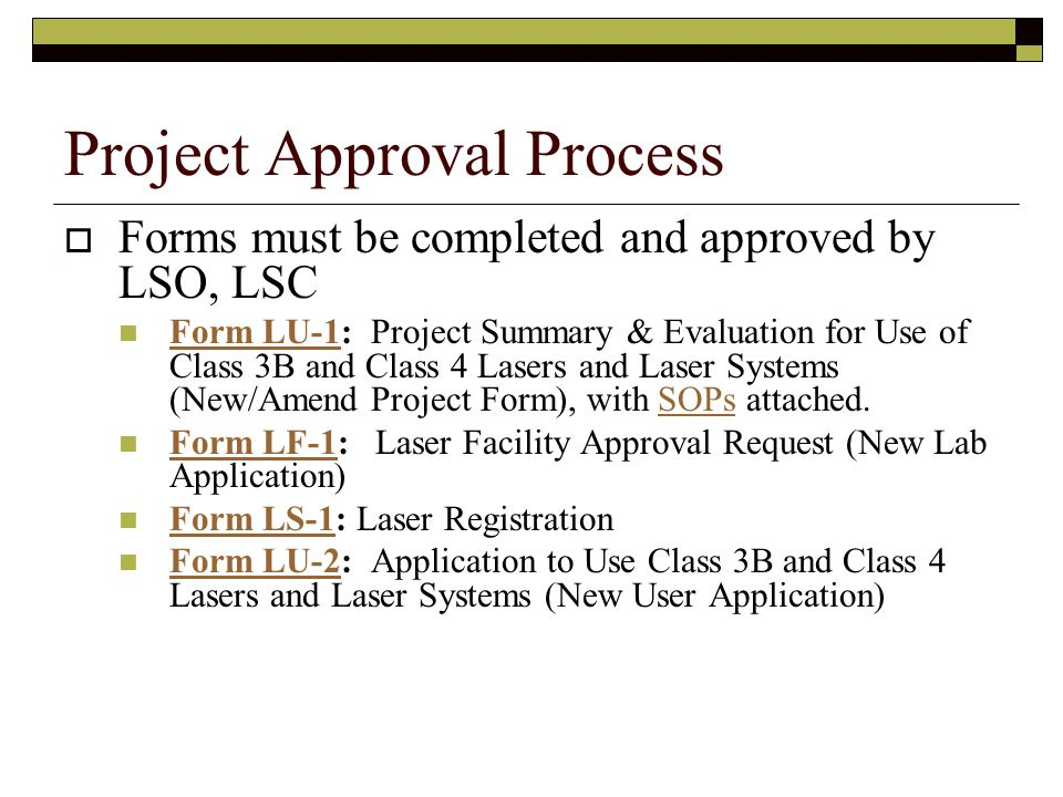  Forms must be completed and approved by LSO, LSC Form LU-1: Project Summary & Evaluation for Use of Class 3B and Class 4 Lasers and Laser Systems (New/Amend Project Form), with SOPs attached.