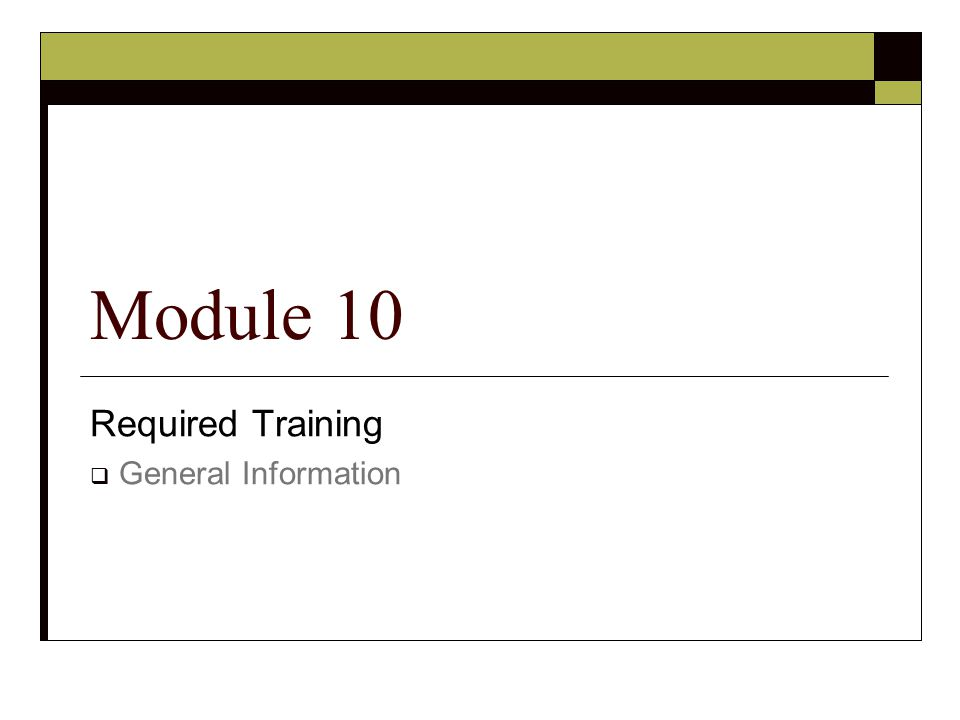 Required Training  General Information Module 10