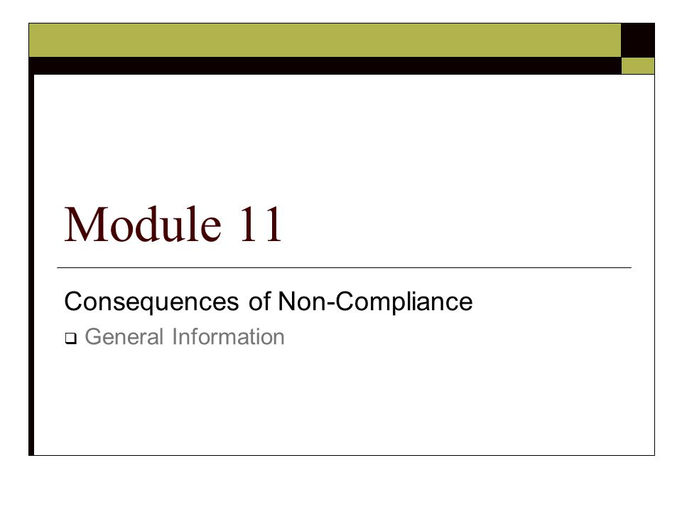 Consequences of Non-Compliance  General Information Module 11