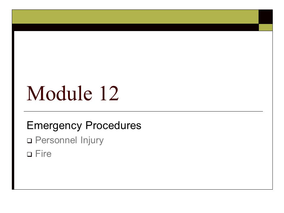 Emergency Procedures  Personnel Injury  Fire Module 12