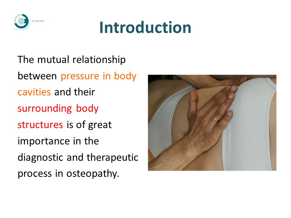 Introduction The mutual relationship between pressure in body cavities and their surrounding body structures is of great importance in the diagnostic and therapeutic process in osteopathy.