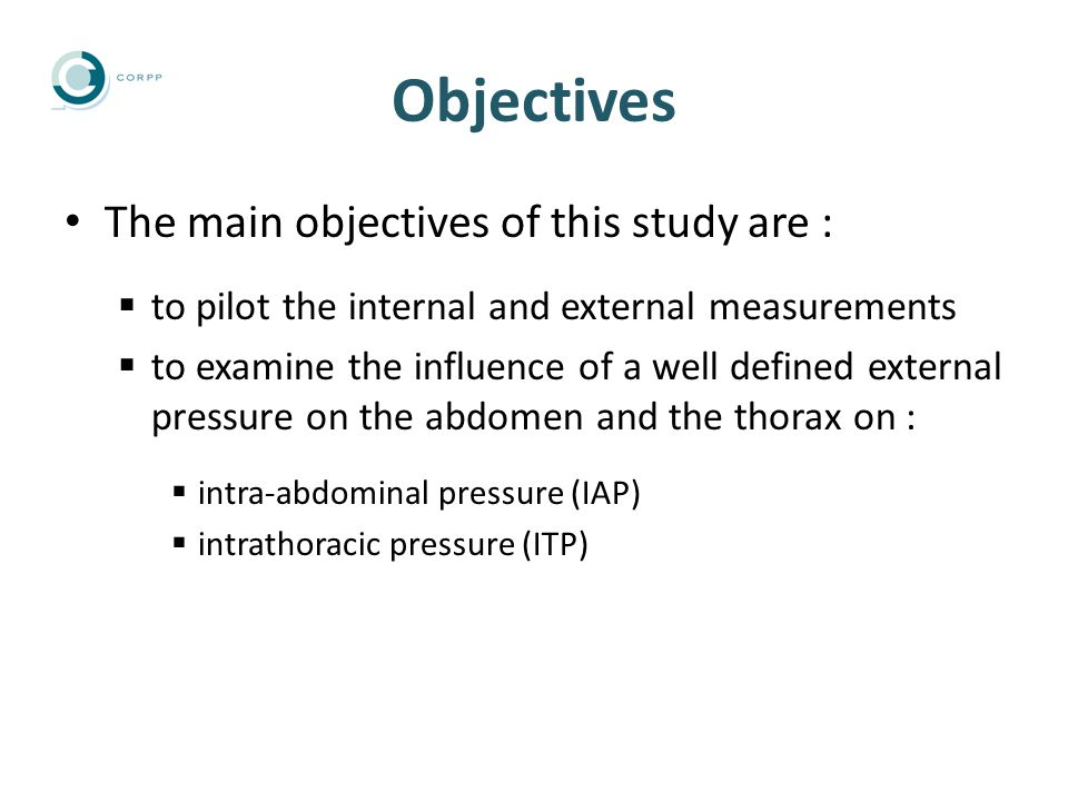 Objectives The main objectives of this study are :  to pilot the internal and external measurements  to examine the influence of a well defined external pressure on the abdomen and the thorax on :  intra-abdominal pressure (IAP)  intrathoracic pressure (ITP)
