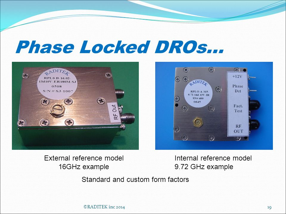 Phase Locked DROs… 19 Standard and custom form factors External reference model 16GHz example Internal reference model 9.72 GHz example ©RADITEK inc 2