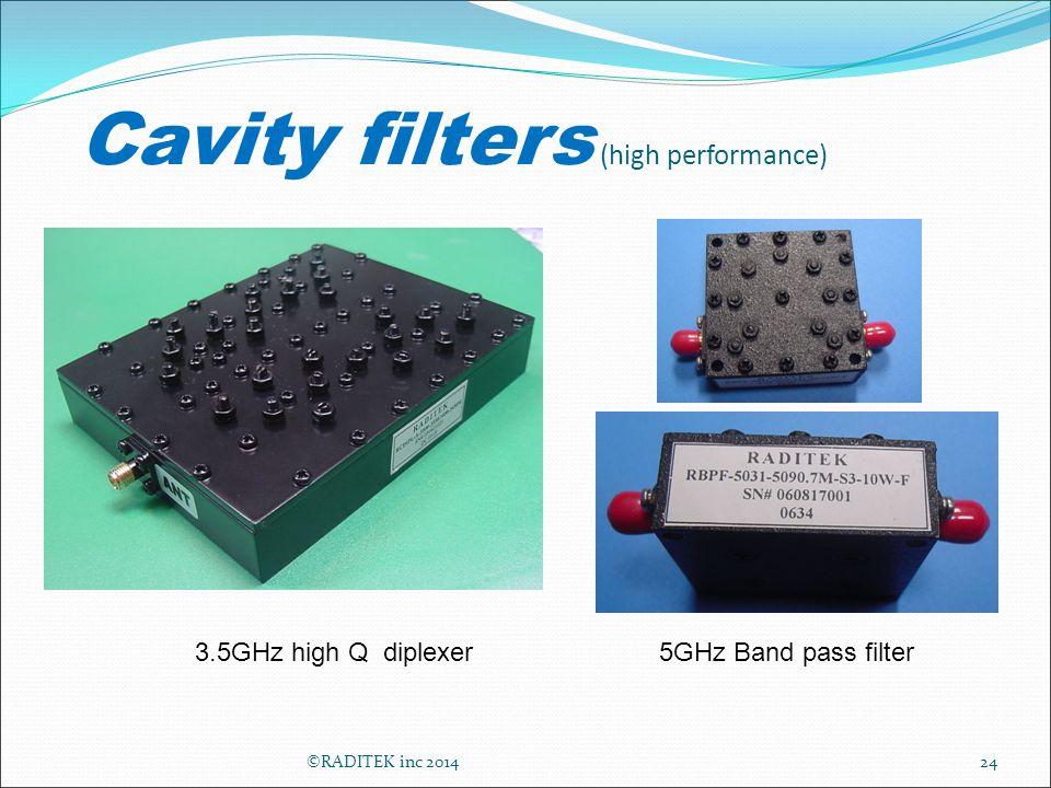 Cavity filters (high performance) 24 3.5GHz high Q diplexer5GHz Band pass filter ©RADITEK inc 2014