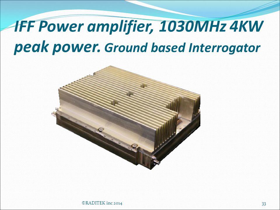 IFF Power amplifier, 1030MHz 4KW peak power. Ground based Interrogator 33©RADITEK inc 2014