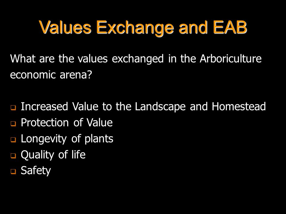 Values Exchange and EAB What are the values exchanged in the Arboriculture economic arena.