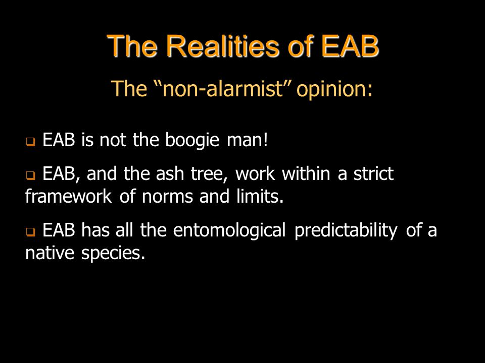The Realities of EAB   EAB is locally aggressive and all Fraxinus are at risk.