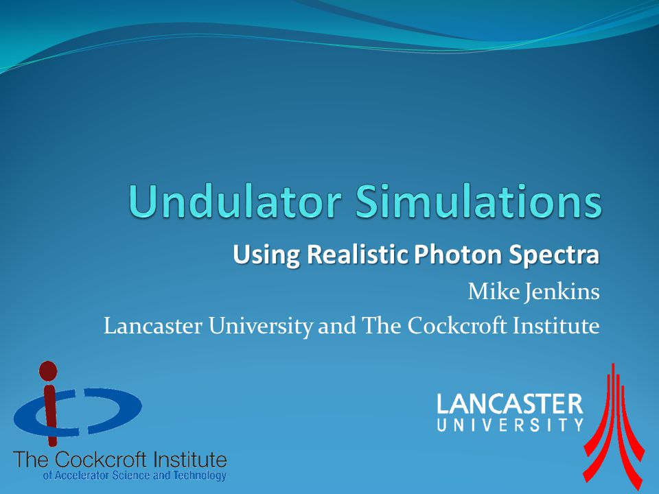 Using Realistic Photon Spectra Mike Jenkins Lancaster University and The Cockcroft Institute