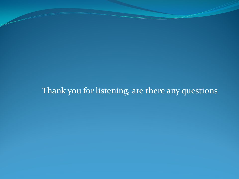 Thank you for listening, are there any questions