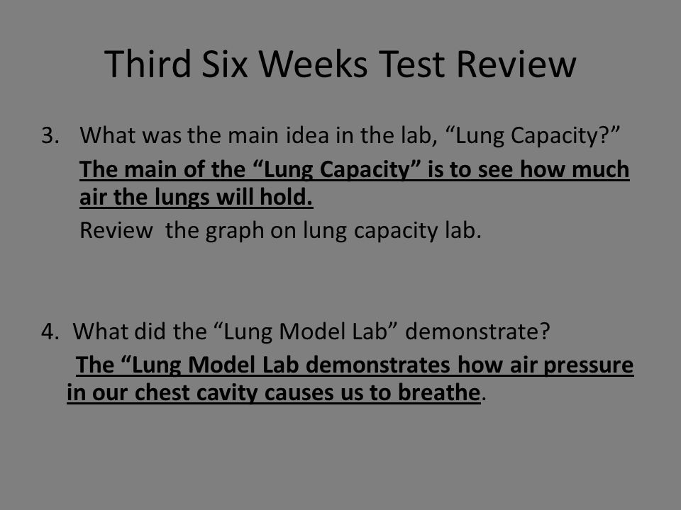 Third Six Weeks Test Review 3.What was the main idea in the lab, Lung Capacity? The main of the Lung Capacity is to see how much air the lungs will hold.