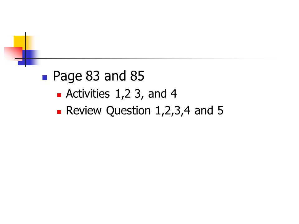 Page 83 and 85 Activities 1,2 3, and 4 Review Question 1,2,3,4 and 5