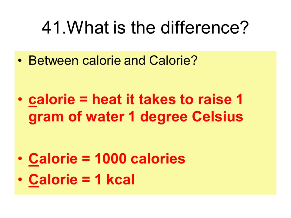 41.What is the difference. Between calorie and Calorie.