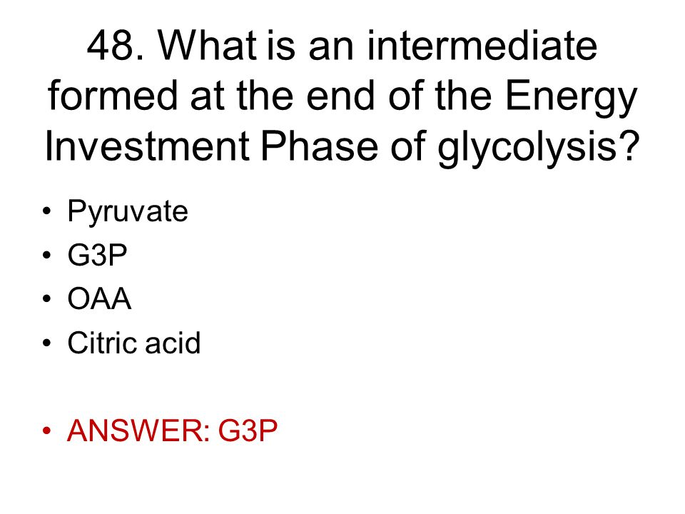 48. What is an intermediate formed at the end of the Energy Investment Phase of glycolysis.