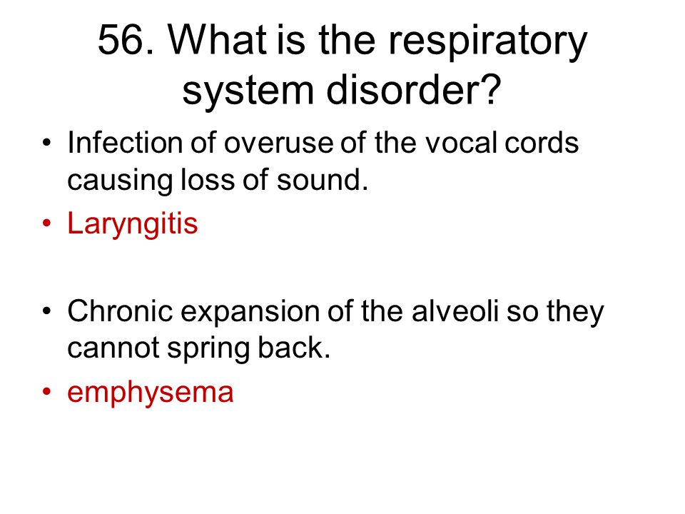 56. What is the respiratory system disorder.