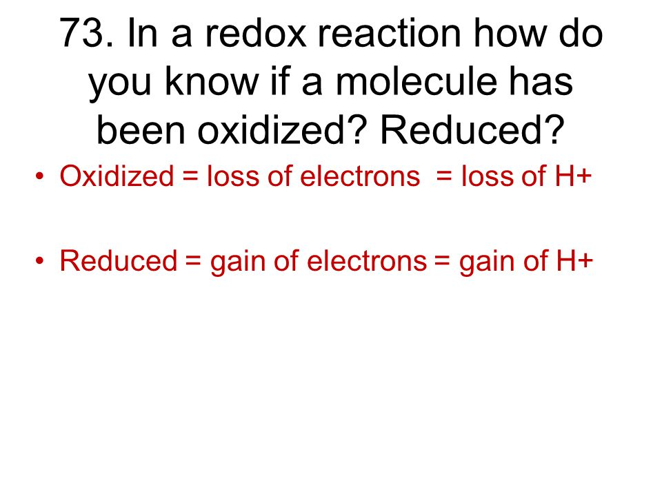 73. In a redox reaction how do you know if a molecule has been oxidized.