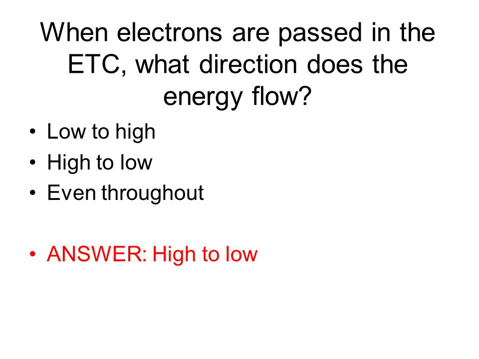 When electrons are passed in the ETC, what direction does the energy flow.