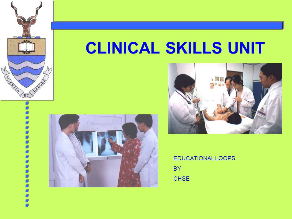 CLINICAL SKILLS UNIT EDUCATIONAL LOOPS BY CHSE
