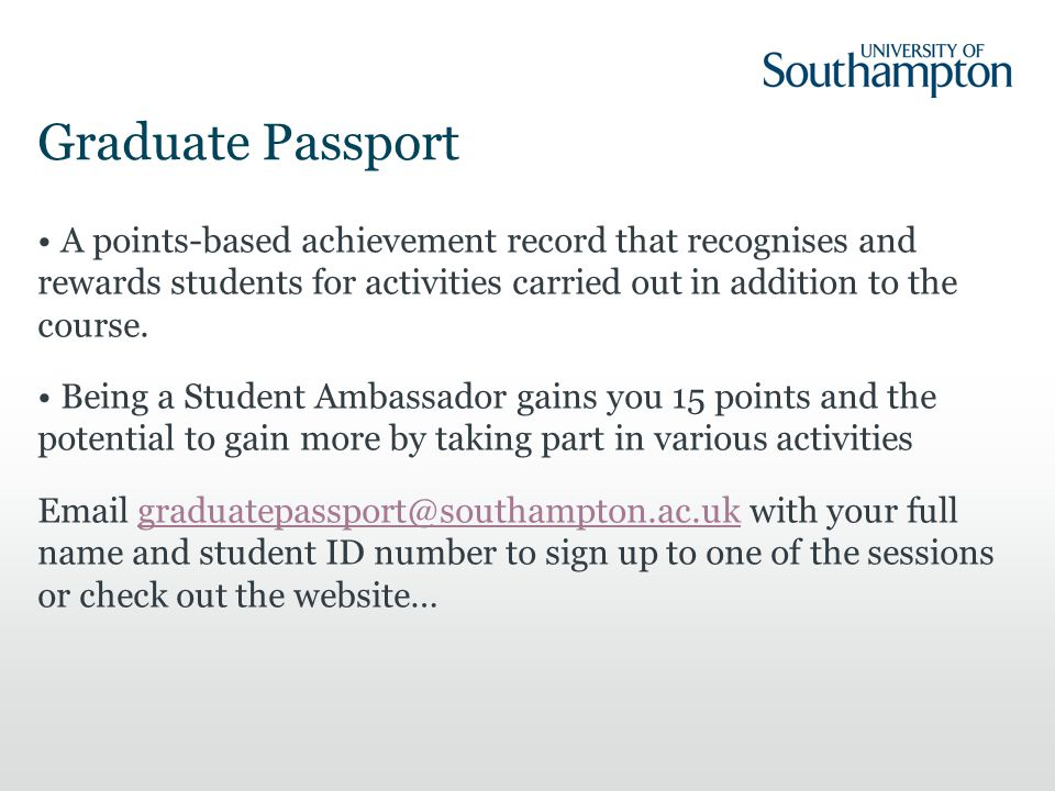 Graduate Passport A points-based achievement record that recognises and rewards students for activities carried out in addition to the course.
