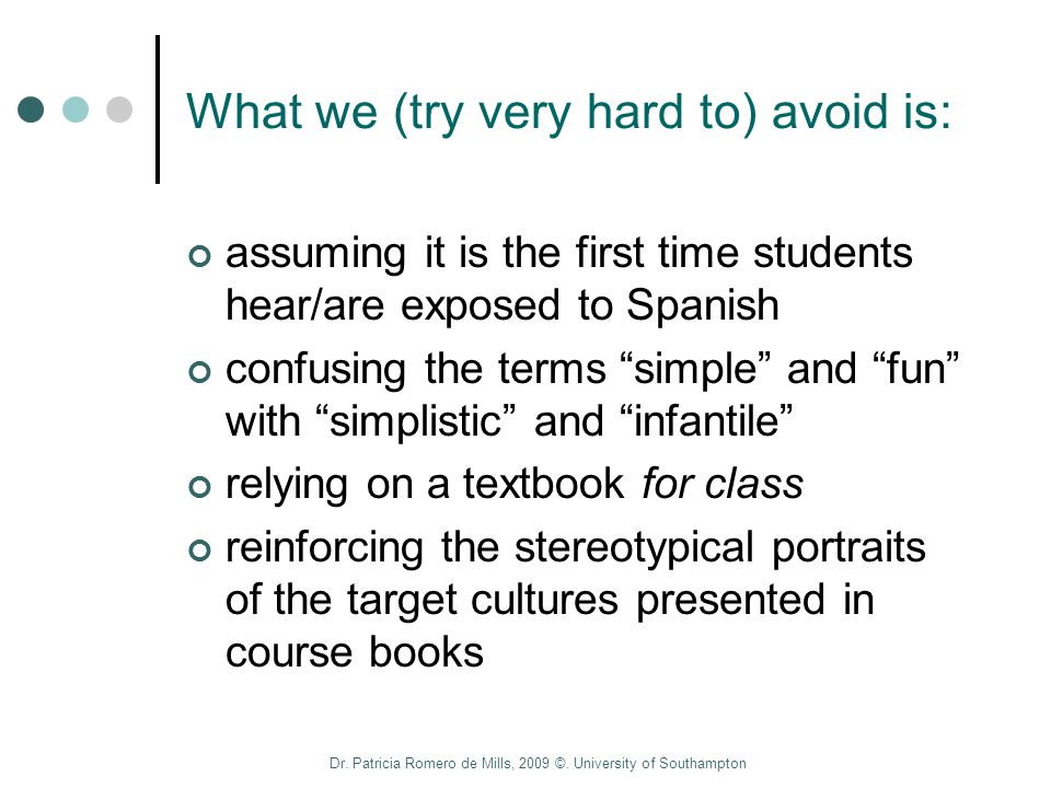 Dr. Patricia Romero de Mills, 2009 ©. University of Southampton What we (try very hard to) avoid is: assuming it is the first time students hear/are e