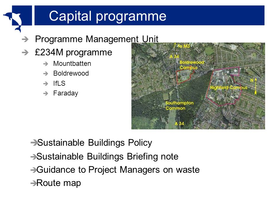 Capital programme  Programme Management Unit  £234M programme  Mountbatten  Boldrewood  IfLS  Faraday  Sustainable Buildings Policy  Sustainable Buildings Briefing note  Guidance to Project Managers on waste  Route map