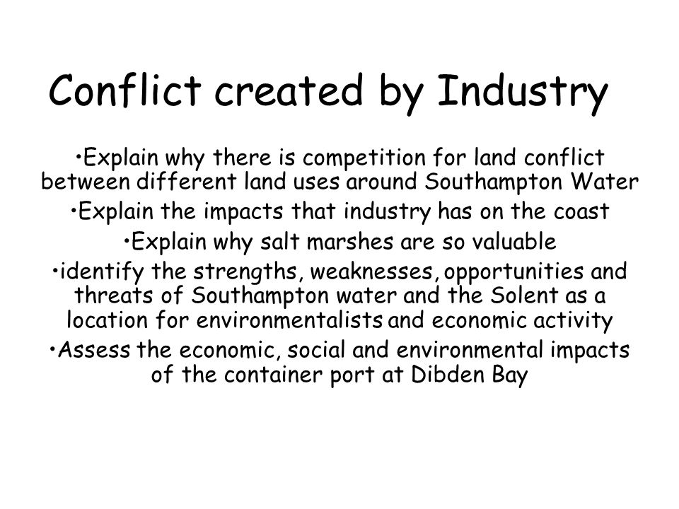 Conflict created by Industry Explain why there is competition for land conflict between different land uses around Southampton Water Explain the impac