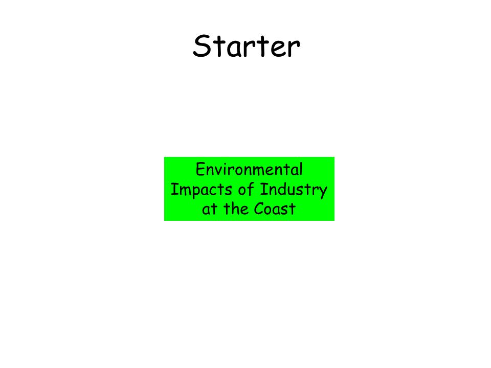Starter Environmental Impacts of Industry at the Coast