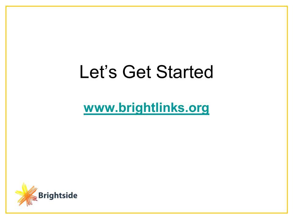 Let's Get Started www.brightlinks.org