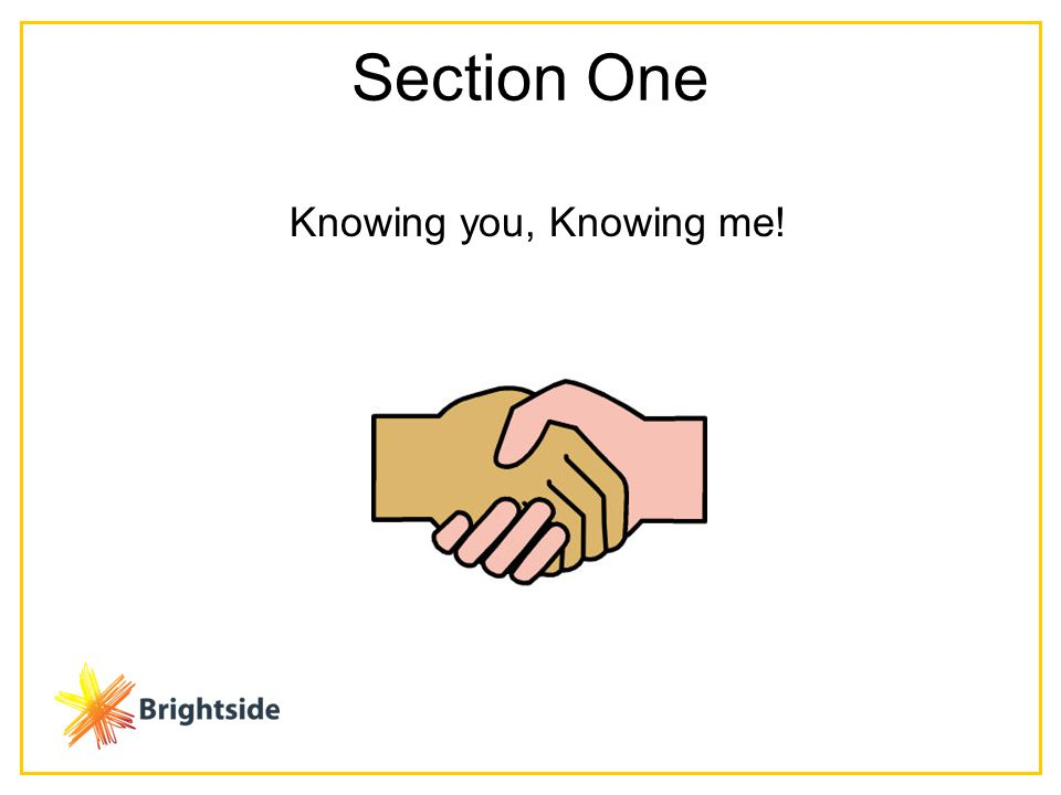 Section One Knowing you, Knowing me!