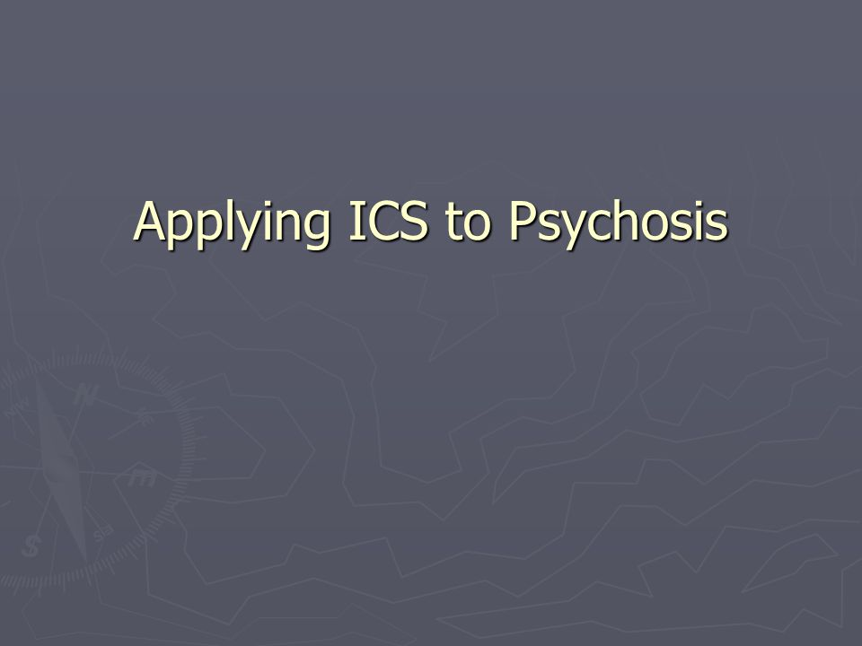 Applying ICS to Psychosis