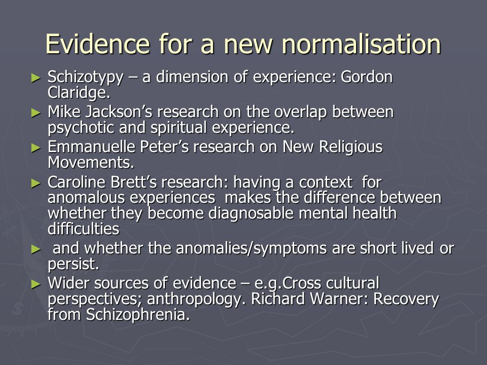 Evidence for a new normalisation ► Schizotypy – a dimension of experience: Gordon Claridge.