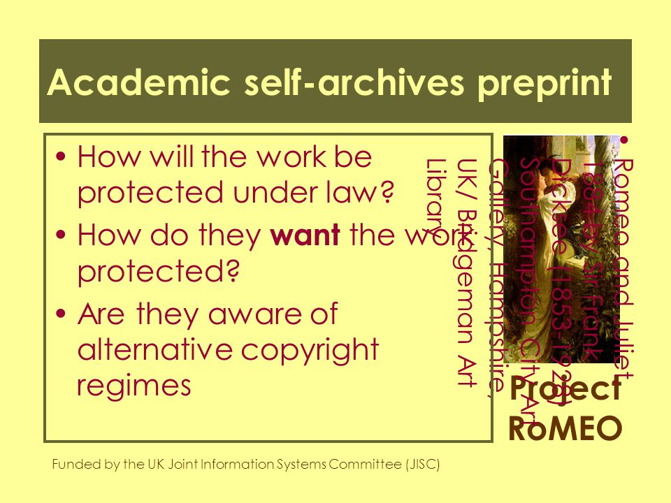 Project RoMEO Funded by the UK Joint Information Systems Committee (JISC) Romeo and Juliet,1884 by Sir FrankDicksee (1853-1928)Southampton City ArtGallery, Hampshire,UK/ Bridgeman ArtLibrary Academic sends to publisher Will the publisher see self- archiving as 'prior publication' and refuse to publish?