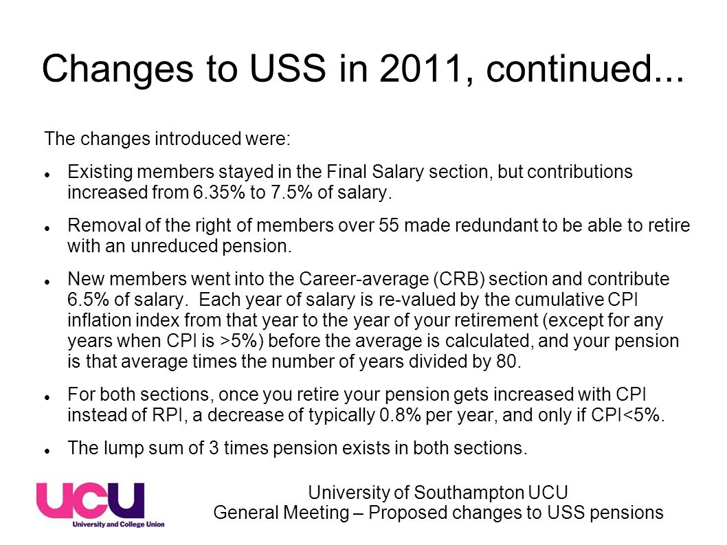 University of Southampton UCU General Meeting – Proposed changes to USS pensions Changes to USS in 2011, continued...