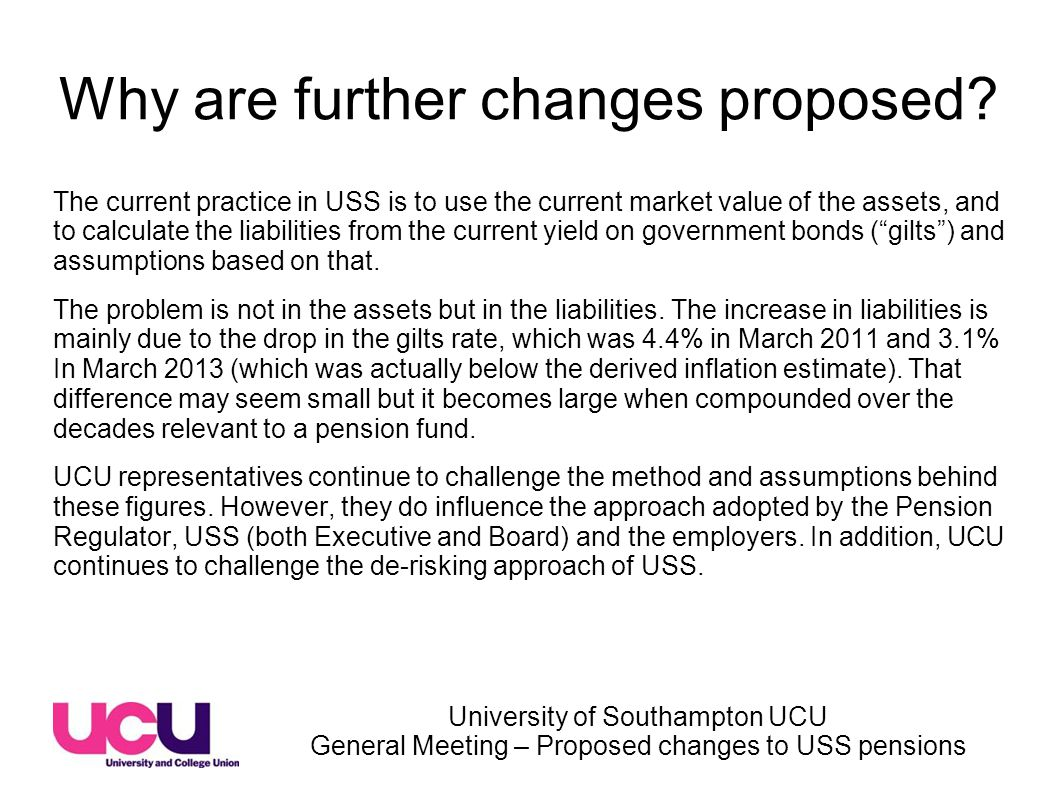 University of Southampton UCU General Meeting – Proposed changes to USS pensions Why are further changes proposed.