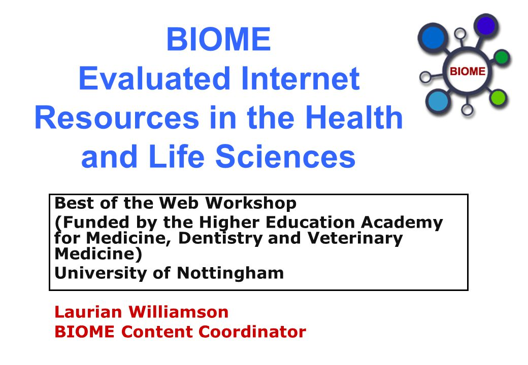 BIOME Evaluated Internet Resources in the Health and Life Sciences Best of the Web Workshop (Funded by the Higher Education Academy for Medicine, Dent