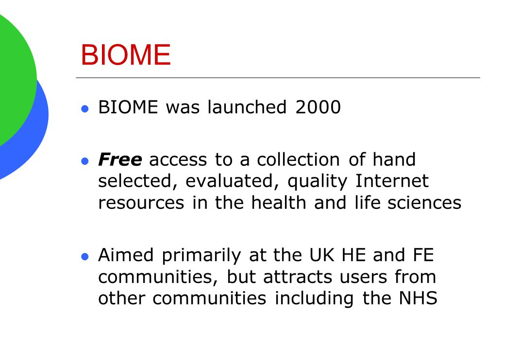 BIOME BIOME was launched 2000 Free access to a collection of hand selected, evaluated, quality Internet resources in the health and life sciences Aime