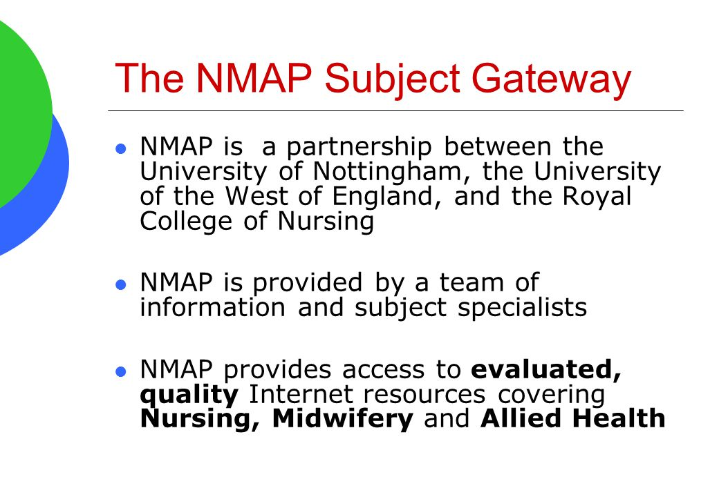 The NMAP Subject Gateway NMAP is a partnership between the University of Nottingham, the University of the West of England, and the Royal College of N