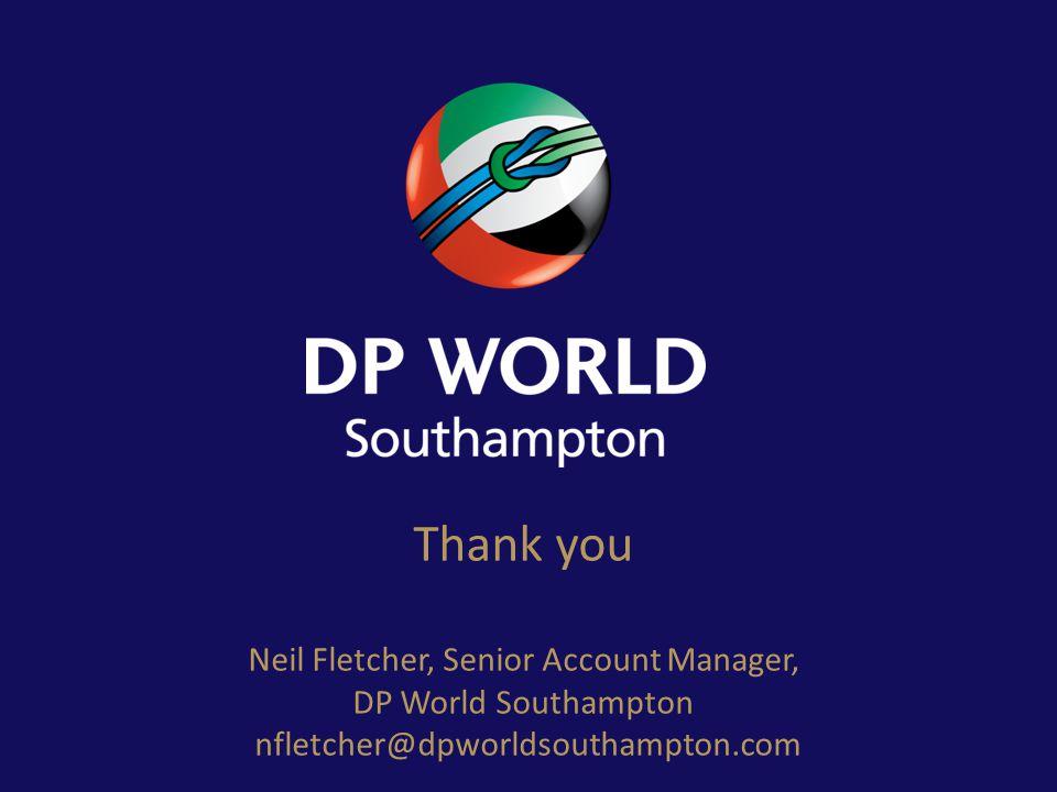 Thank you Neil Fletcher, Senior Account Manager, DP World Southampton nfletcher@dpworldsouthampton.com