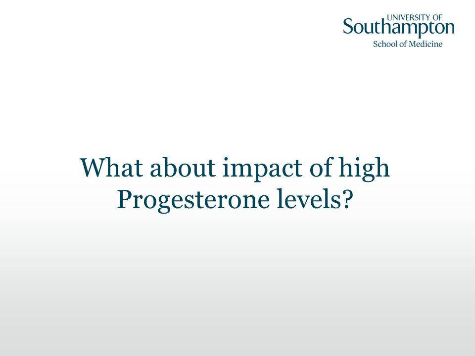 What about impact of high Progesterone levels?